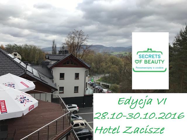 SECRETS OF BEAUTY VI 28.10-30.10.2016r, :D Czyli Węgierska Górko - przybyłam, zobaczyłam i zrobiłam...