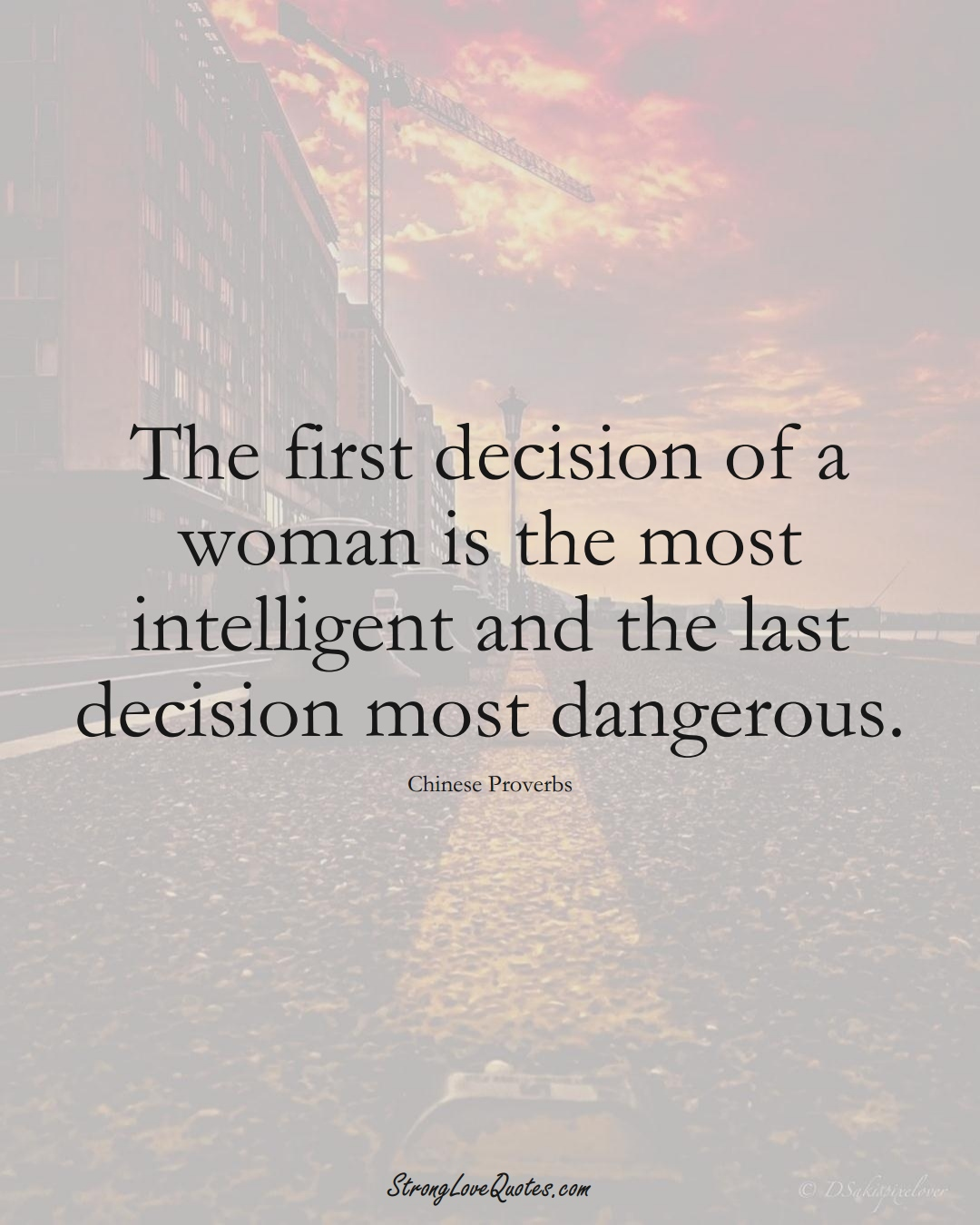 The first decision of a woman is the most intelligent and the last decision most dangerous. (Chinese Sayings);  #AsianSayings