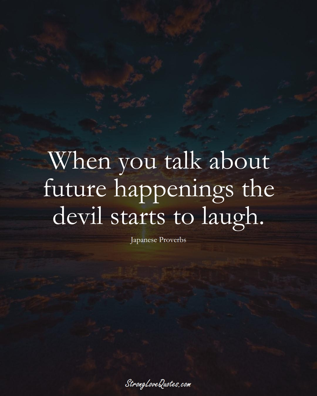 When you talk about future happenings the devil starts to laugh. (Japanese Sayings);  #AsianSayings