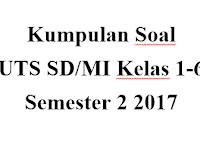 Kumpulan Contoh soal UTS SD/MI kelas 1-6 semester 2 2017