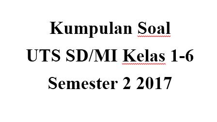 Kumpulan Contoh soal UTS SD/MI Kelas 1 2 3 4 5 6 2017 2018