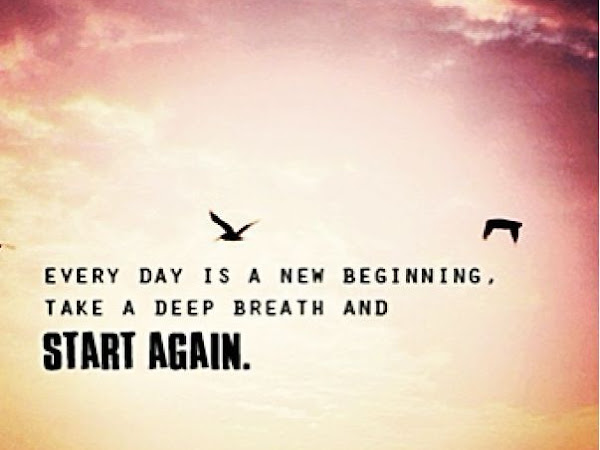 Every day is a new beginning....