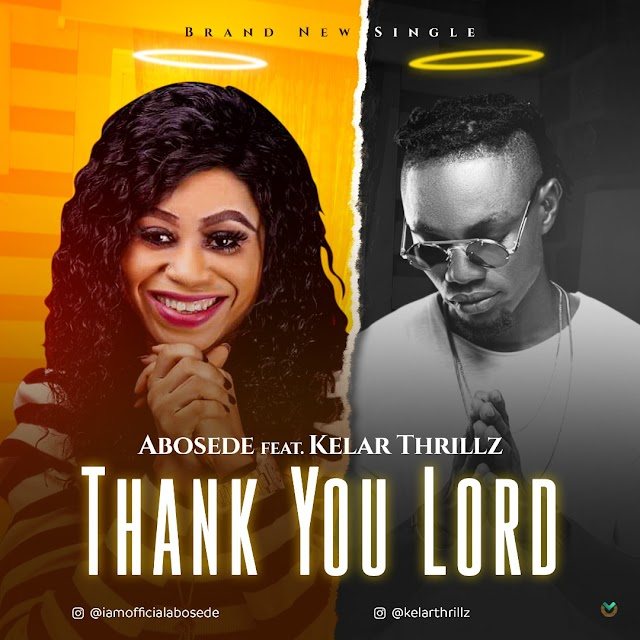 AUDIO: Abosede ft Kelar Thrillz - Thank You Lord