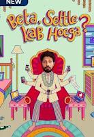 Beta Settle Kab Hoega? (2021) Season 01 Hindi Netflix | Watch Online Movies Free hd Download