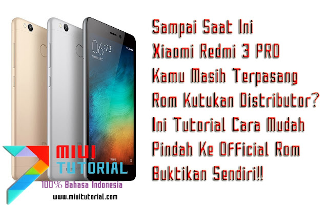 Sampai Saat Ini Xiaomi Redmi 3 PRO Kamu Masih Terpasang Rom Kutukan Distributor? Ini Tutorial Pindah Ke Official Rom
