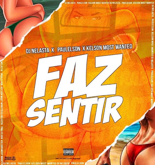 Dj Nelasta  - Faz Sentir (Feat. Paulelson & Kelson Most Wanted)  [Dance Hall] (2o19)