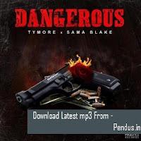 Dangerous - Sama Blake, Tymore mp3 album donwload free