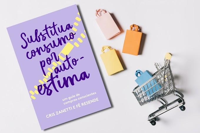 Substitua Consumo Por Autoestima | Cris Zanetti & Fê Resende
