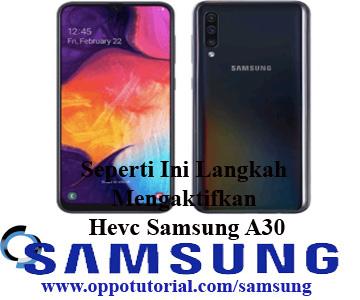 Seperti Ini Langkah Mengaktifkan Hevc Samsung A30