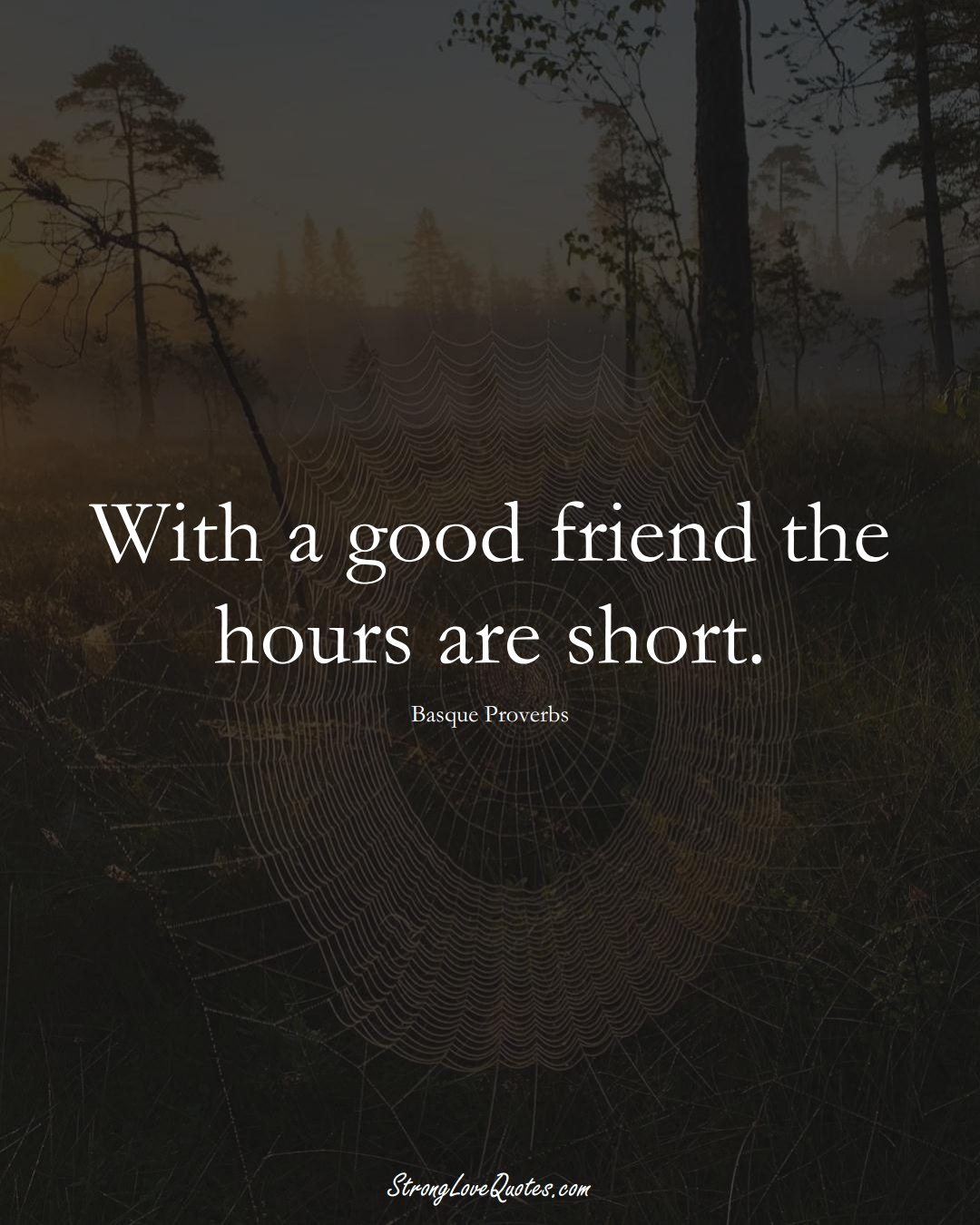 With a good friend the hours are short. (Basque Sayings);  #EuropeanSayings