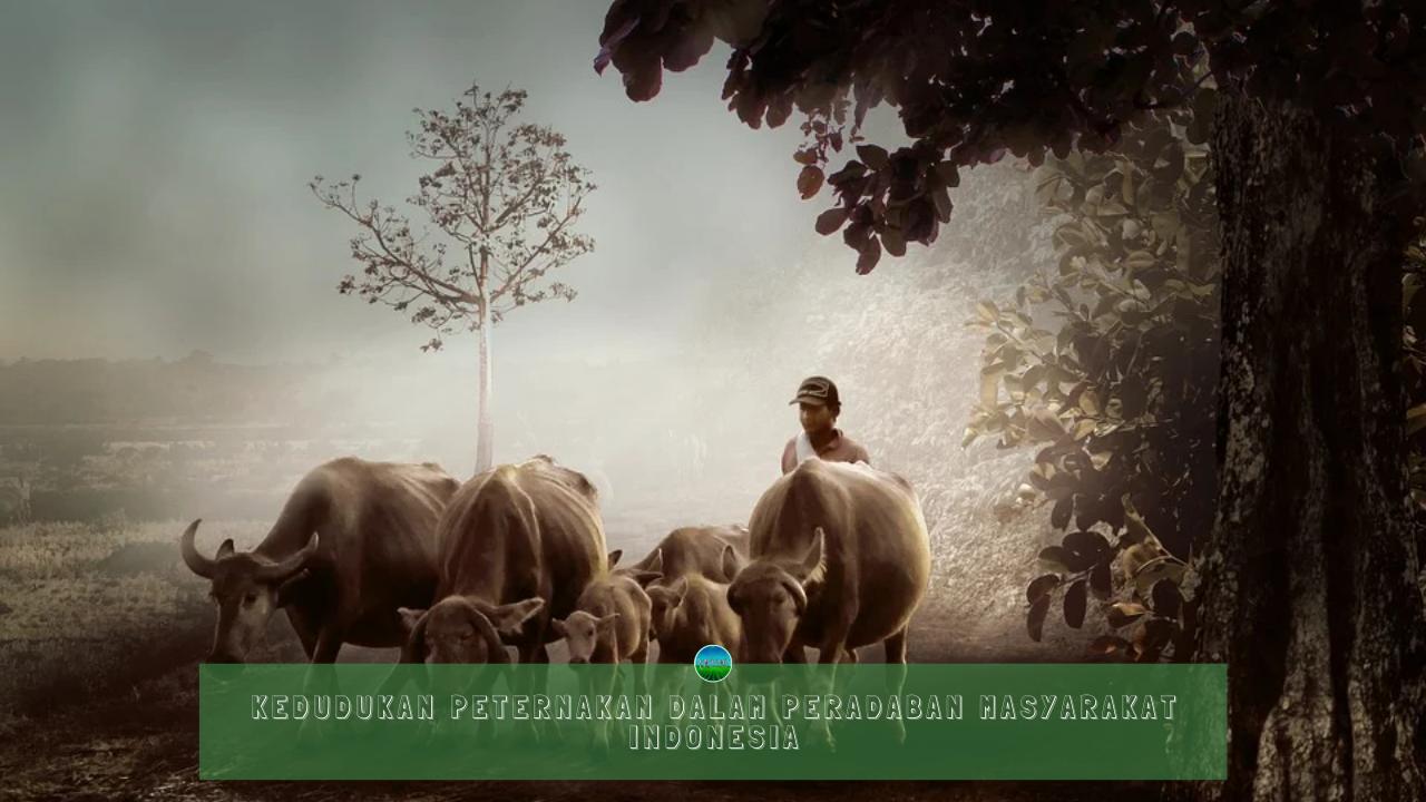Kedudukan Peternakan dalam Peradaban Masyarakat Indonesia