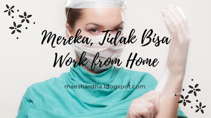 Mereka, Tidak Bisa Work From Home