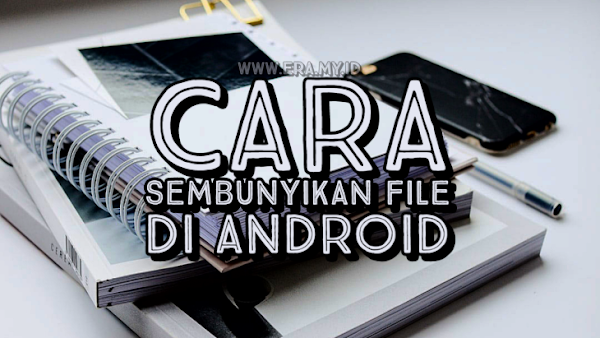 Cara Ampuh Menyembunyikan File di Android Tanpa Terlihat Siapapun