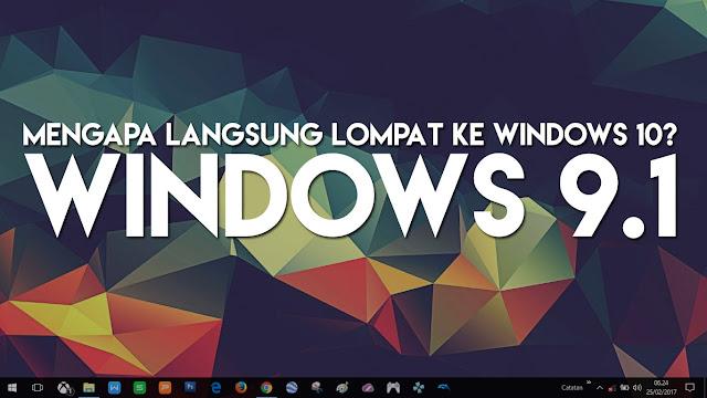 Mengapa Kok Bisa Bernama Windows 10? Gak Windows 8.2 Saja?