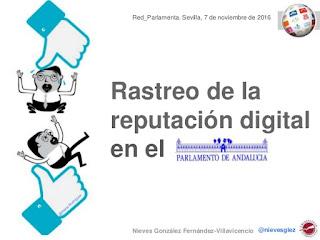 http://es.slideshare.net/nievesglez/identidad-y-reputacion-digital-en-el-parlamento-de-andalucia