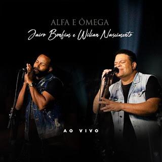 Baixar Música Gospel Alfa e Ômega (Ao Vivo) - Jairo Bonfim e Wilian Nascimento Mp3