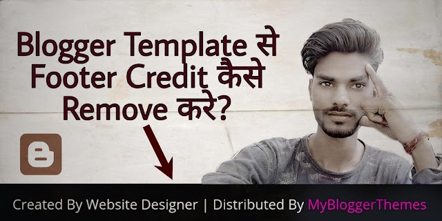 Blogger Template Se Footer Credit Kaise Remove/Chenge Kare in Hindi 2020