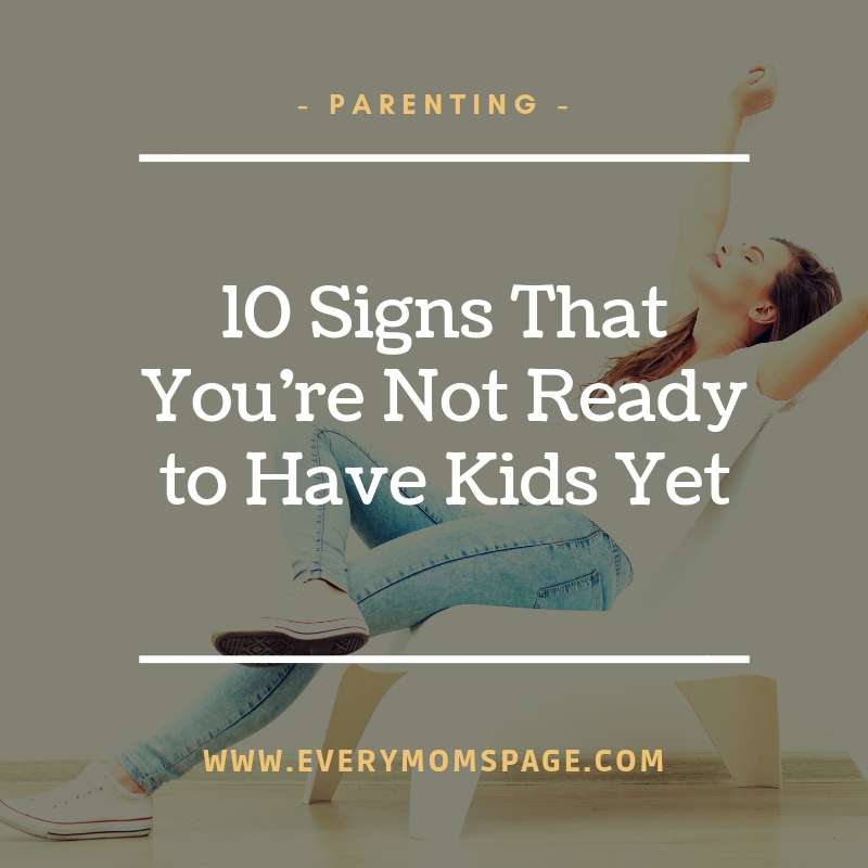 10 Signs That You're Not Ready to Have Kids Yet