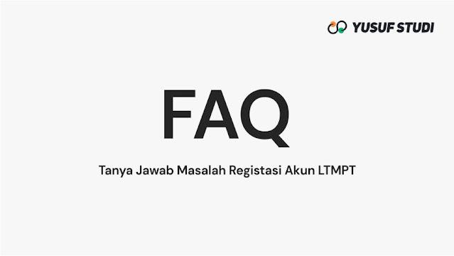 FAQ | Tanya Jawab Masalah Registrasi Akun LTMPT 2021