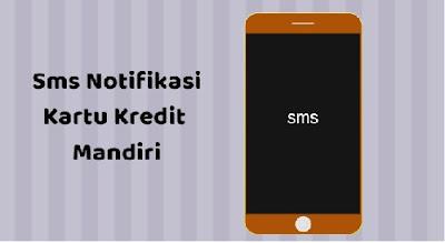 Biaya sms notifikasi kartu kredit mandiri