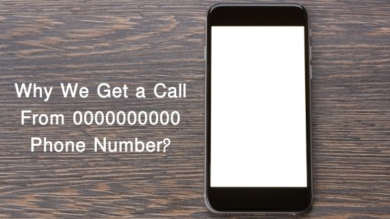 Why We Get a Call From 0000000000 Phone Number