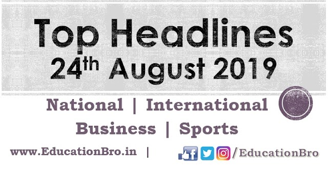 Top Headlines 24th August 2019: EducationBro