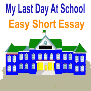 Short Words Essay In English My Last Day At School For 8th, 9th, 10th, 1st year 2nd year students