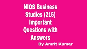 NIOS BUSINESS STUDIES (215)  | IMPORTANT QUESTIONS WITH ANSWERS- HINDI MEDIUM-20-21