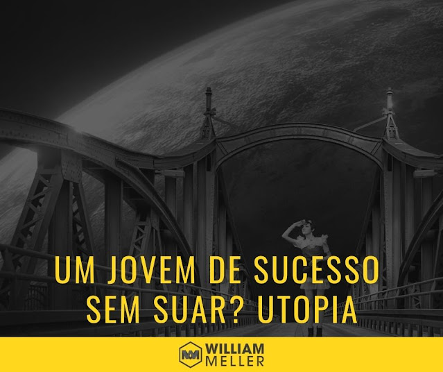 Um jovem de sucesso sem suar? Utopia!