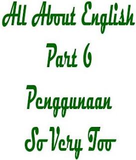 Penggunaan So Very Too, Perbedaan Penggunaan So Very Too,  Penggunaan sangat dalam bahasa inggris, materi bahasa inggris