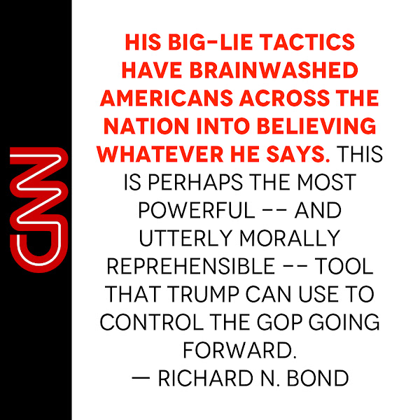 His big-lie tactics have brainwashed Americans across the nation into believing whatever he says. This is perhaps the most powerful -- and utterly morally reprehensible -- tool that Trump can use to control the GOP going forward. — Richard N. Bond
