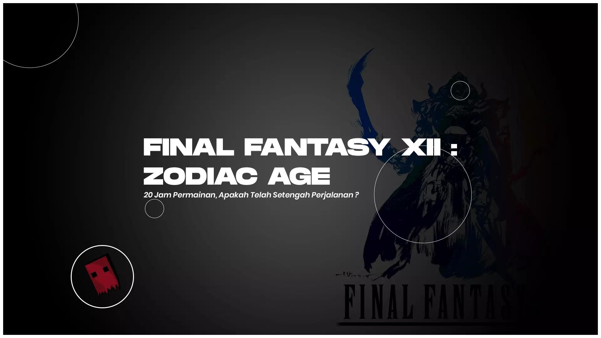 Final Fantasy XII : Zodiac Age -  20 Jam Permainan, Apakah Telah Setengah Perjalanan ?
