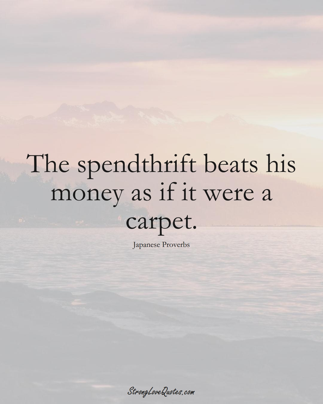 The spendthrift beats his money as if it were a carpet. (Japanese Sayings);  #AsianSayings