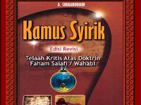 KAMUS SYIRIK - TELAAH KRITIS ATAS DOKTRIN FAHAM WAHABI/ SALAFI PALSU