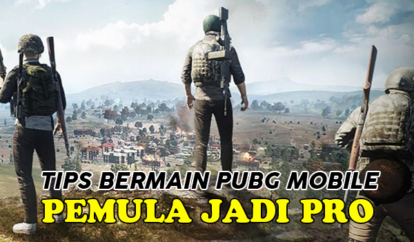 Tips Bermain PUBG Mobile