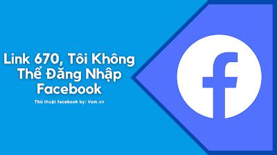 Link 670, Báo Cáo Không Thể Đăng nhập Vào Được Facebook