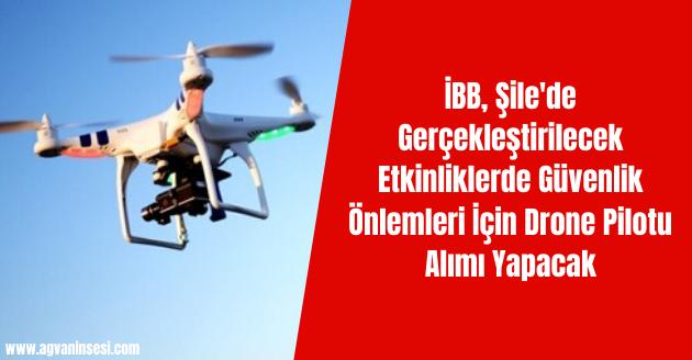 İBB, Şile'de Gerçekleştirilecek Etkinliklerde Güvenlik Önlemleri İçin Drone Pilotu Alımı Yapacak