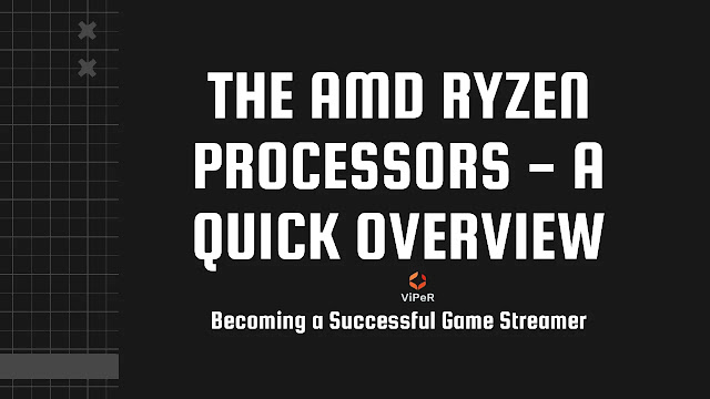 The AMD Ryzen Processors - A Quick Overview