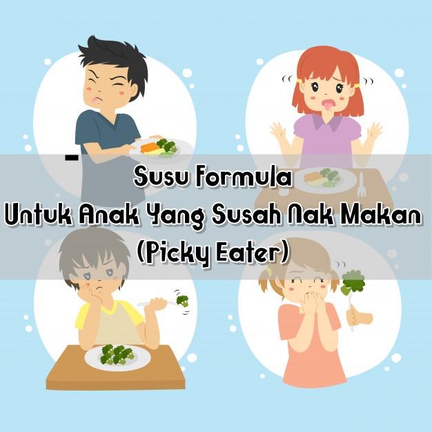 Susu Formula Untuk Anak Yang Susah Nak Makan (Picky Eater)