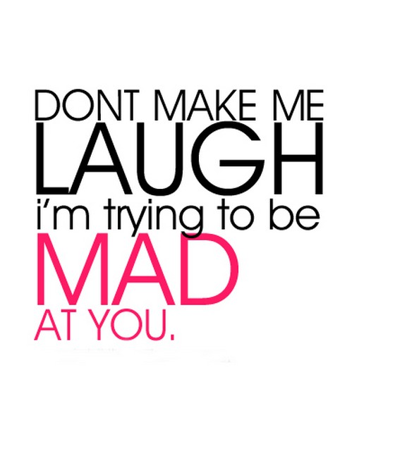 Laugh Quotes: Don't Make Me Laugh I Am Trying To Be Mad At You