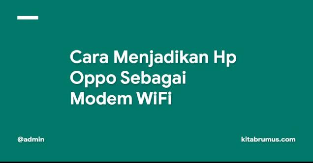 Cara Menjadikan Hp Oppo Sebagai Modem WiFi