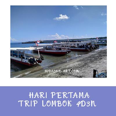 Hari Pertama Trip Lombok 4 Day 3 Night Bersama Sahabat Bogger