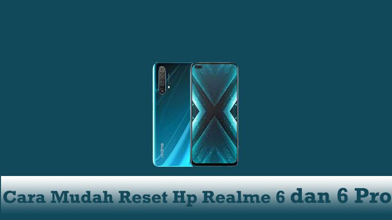 Cara Mudah Reset Hp Realme 6 dan 6 Pro