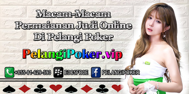 Macam-Macam-Permaianan-Judi-Online-Di-Pelangi-Poker