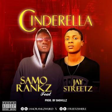 Mp3: Cinderella - Samorankz x Jay Streetz