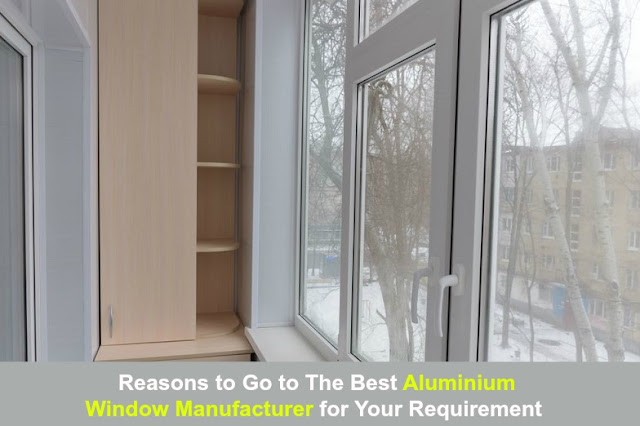 Best Aluminium Window Manufacturer for Your Requirement