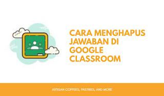 Cara Menghapus Jawaban di Google Classroom