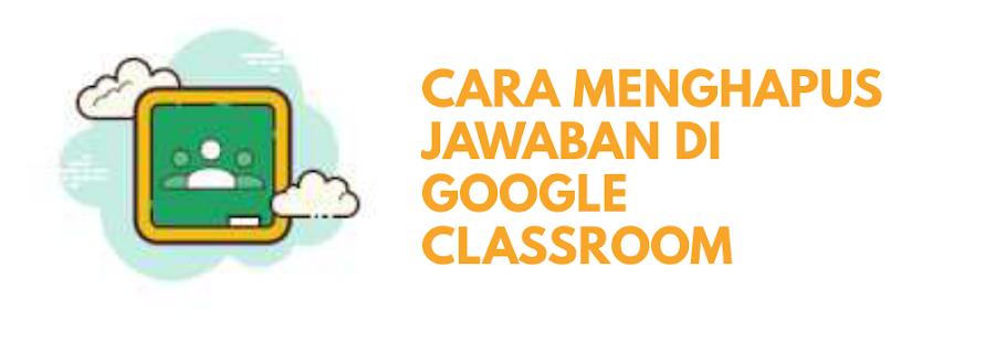 Cara Menghapus Jawaban di Google Classroom Terbaru