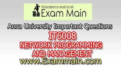 IT6008 NETWORK PROGRAMMING AND MANAGEMENT | Impotent  Questions | Question bank | Syllabus | Model and Previous Question papers | Download PDF