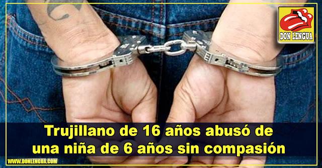Trujillano de 16 años abusó de una niña de 6 años sin compasión
